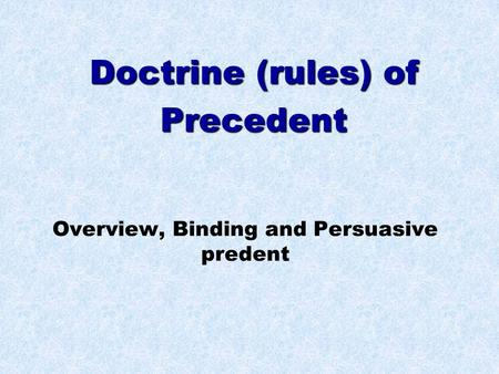 Doctrine (rules) of Precedent Overview, Binding and Persuasive predent.