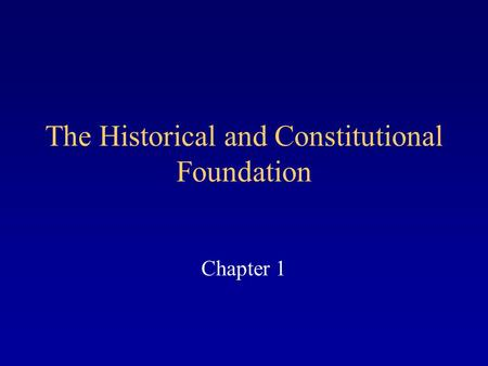 The Historical and Constitutional Foundation Chapter 1.