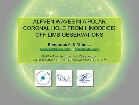 ALFVEN WAVES IN A POLAR CORONAL HOLE FROM HINODE/EIS OFF LIMB OBSERVATIONS Bemporad A. & Abbo L. –