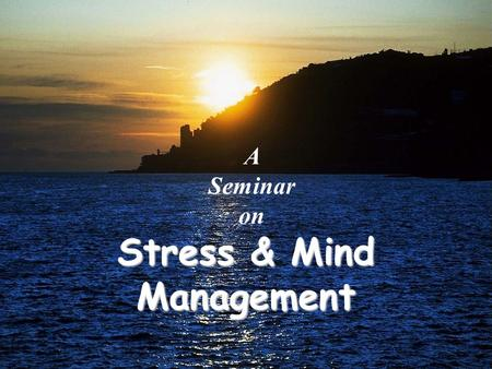 Stress & Mind Management A Seminar on. The Need ? 4,07,200 documents on the word 'Stress' on World Wide Web4,07,200 documents on the word 'Stress' on.