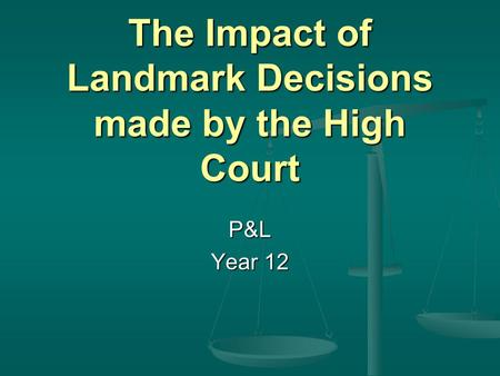 The Impact of Landmark Decisions made by the High Court P&L Year 12.