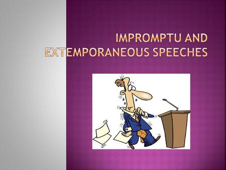 "Mark Twain said, ""It usually takes me more than three weeks to prepare a good impromptu speech."""