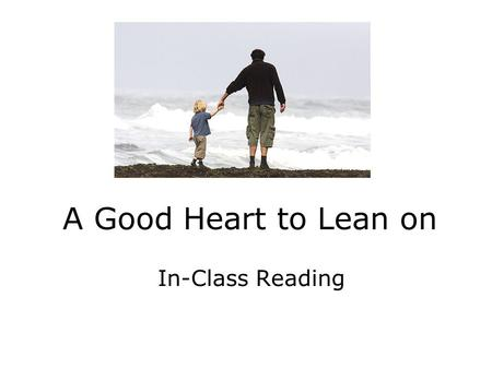 A Good Heart to Lean on In-Class Reading.