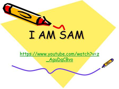 I AM SAM https://www.youtube.com/watch?v=z_AguDqCBvo.