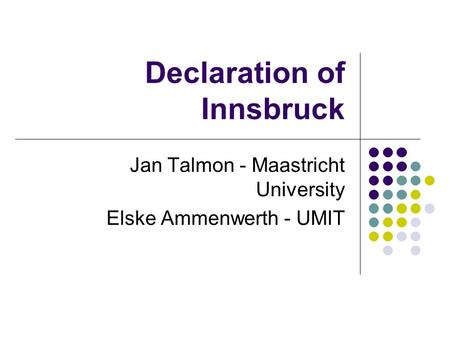 Declaration of Innsbruck Jan Talmon - Maastricht University Elske Ammenwerth - UMIT.