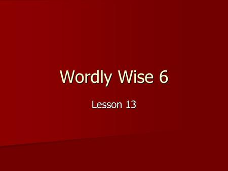 Wordly Wise 6 Lesson 13. adapt verb 1. to change to fit new conditions 2. to make changes in something to make it useful.
