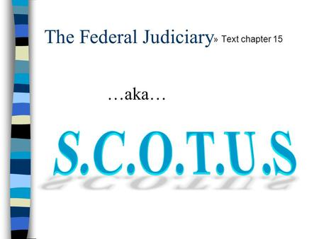 The Federal Judiciary »Text chapter 15 …aka…. The Federal Judiciary n Article III of the Constitution defines the dual US Court System United States Court.