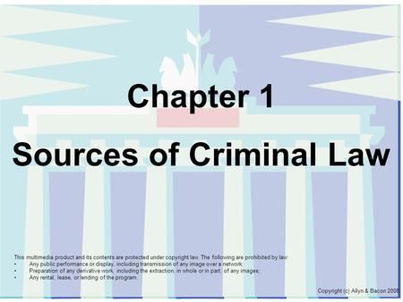 Chapter 1 Sources of Criminal Law This multimedia product and its contents are protected under copyright law. The following are prohibited by law: Any.
