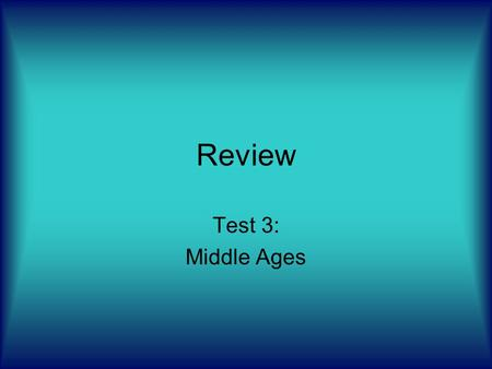 Review Test 3: Middle Ages. 300 A.D. – 1400 A.D. From the fall of the Roman Empire until the Italian Renaissance Divided into three sections –Carolingian.