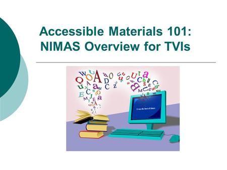Accessible Materials 101: NIMAS Overview for TVIs.