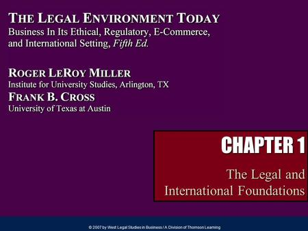 © 2007 by West Legal Studies in Business / A Division of Thomson Learning CHAPTER 1 The Legal and International Foundations.