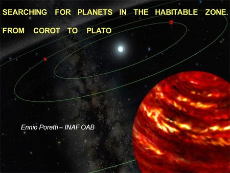 SEARCHING FOR PLANETS IN THE HABITABLE ZONE. FROM COROT TO PLATO Ennio Poretti – INAF OAB.