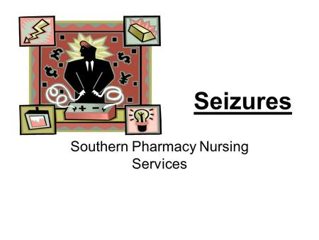 Seizures Southern Pharmacy Nursing Services. Southern Pharmacy Nursing Services DFS Approval MIS 1627 2 CUE What are seizures? Seizures are uncontrolled.