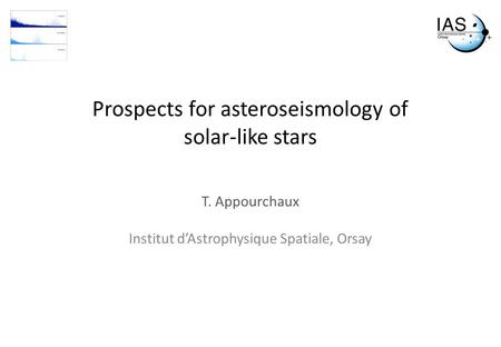 Prospects for asteroseismology of solar-like stars T. Appourchaux Institut d'Astrophysique Spatiale, Orsay.