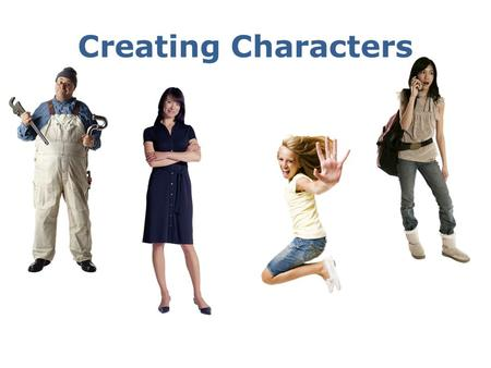 Creating Characters. Direct Characterization—Writers tell us directly what characters are like or what their motives are. Indirect Characterization—Writers.