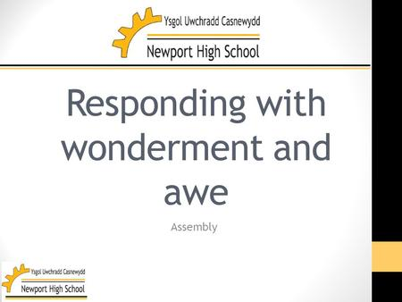 Responding with wonderment and awe Assembly. Love what you do.