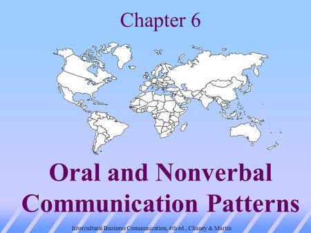 Intercultural Business Communication, 4th ed., Chaney & Martin Chapter 6 Oral and Nonverbal Communication Patterns.