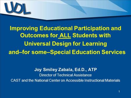 Improving Educational Participation and Outcomes for ALL Students with Universal Design for Learning and–for some–Special Education Services Joy Smiley.