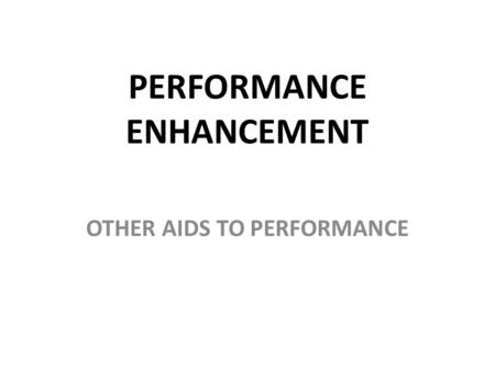 PERFORMANCE ENHANCEMENT OTHER AIDS TO PERFORMANCE.