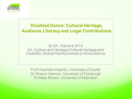 Disabled Dance: Cultural Heritage, Audience Literacy and Legal Contributions SLSA, Warwick 2015 Art, Culture and Heritage/Cultural Heritage and Disability:
