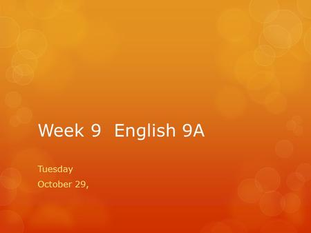 Week 9 English 9A Tuesday October 29,. Monday October 29  Test Day The Odyssey  Hand Out Personal Pronoun Chart  Vocabulary 9.
