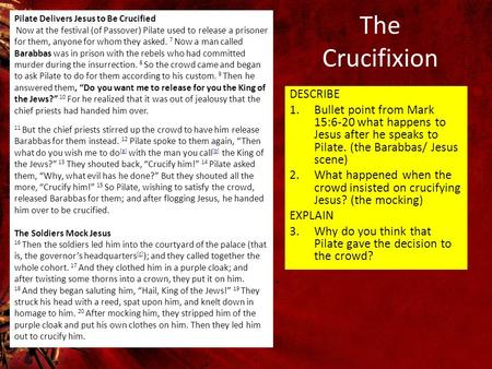 The Crucifixion DESCRIBE 1.Bullet point from Mark 15:6-20 what happens to Jesus after he speaks to Pilate. (the Barabbas/ Jesus scene) 2.What happened.