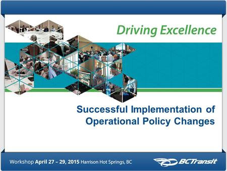 Successful Implementation of Operational Policy Changes.