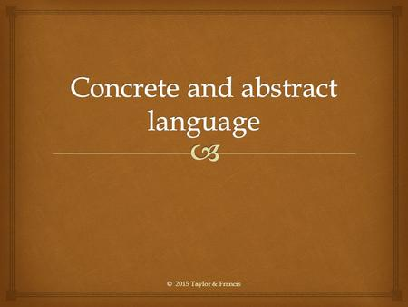 © 2015 Taylor & Francis.   Concrete language refers to words that enable a reader to respond sensuously to an experience. Sensuous experience can be.