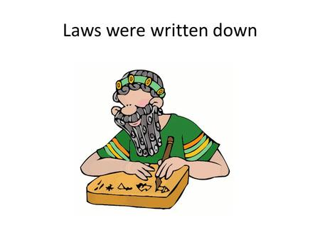 Laws were written down. Written Laws Between 1280-880 BCE in India: The Great Laws of Manu. Compiled laws that had been passed down from generation to.