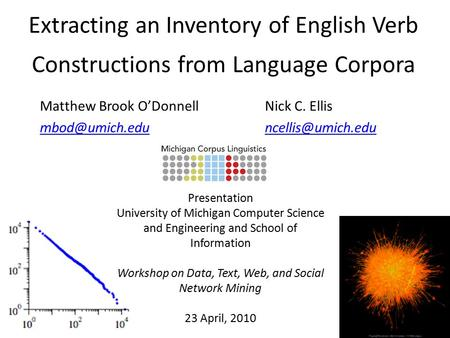 Extracting an Inventory of English Verb Constructions from Language Corpora Matthew Brook O'Donnell Nick C. Ellis Presentation.