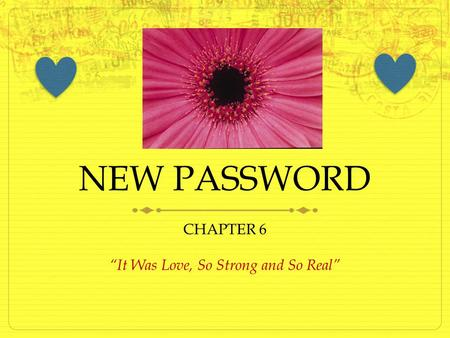 "NEW PASSWORD CHAPTER 6 ""It Was Love, So Strong and So Real"""