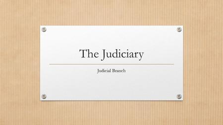 The Judiciary Judicial Branch. National Judicial Supremacy Judicial review of other branches Established in Marbury v. Madison 1803 Judicial Review: the.