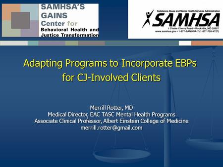 Adapting Programs to Incorporate EBPs for CJ-Involved Clients Merrill Rotter, MD Medical Director, EAC TASC Mental Health Programs Associate Clinical Professor,