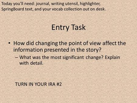 Entry Task How did changing the point of view affect the information presented in the story? – What was the most significant change? Explain with detail.