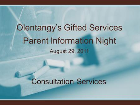 Olentangy's Gifted Services Parent Information Night August 29, 2011 Consultation Services.