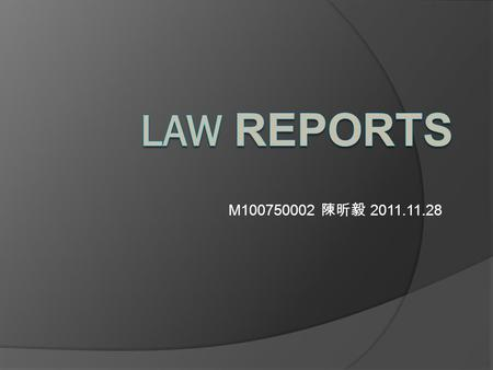 M100750002 陳昕毅 2011.11.28. Law reports are? . Law reports are publications. . They are series of books that contain judicial opinions from a selection.