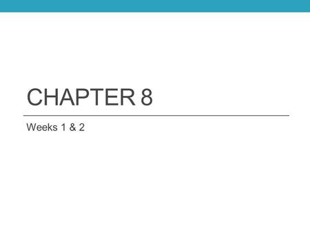 Chapter 8 Weeks 1 & 2.