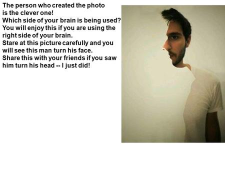 The person who created the photo is the clever one! Which side of your brain is being used? You will enjoy this if you are using the right side of your.