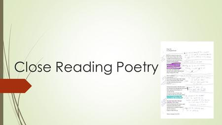 "Close Reading Poetry. What does it mean to ""close read""?  Read CLOSELY (read and re-read)  Your goal isn't just to READ, it's to UNDERSTAND what you're."