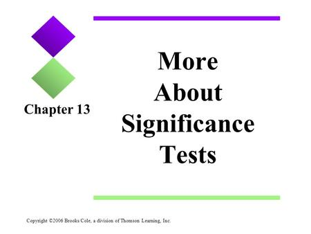 Copyright ©2006 Brooks/Cole, a division of Thomson Learning, Inc. More About Significance Tests Chapter 13.