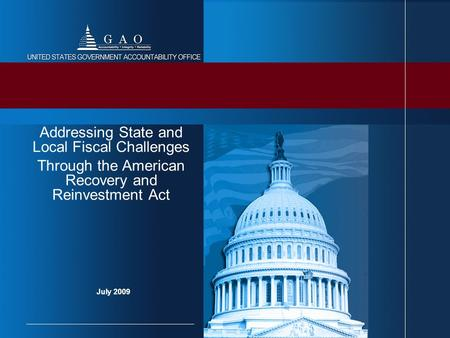 July 2009 Addressing State and Local Fiscal Challenges Through the American Recovery and Reinvestment Act.