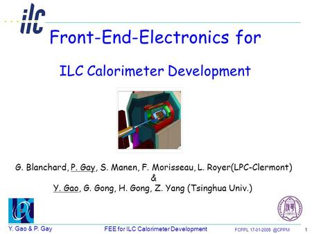 Y. Gao & P. Gay FCPPL FEE for ILC Calorimeter Development 1 Front-End-Electronics for ILC Calorimeter Development G. Blanchard, P. Gay,