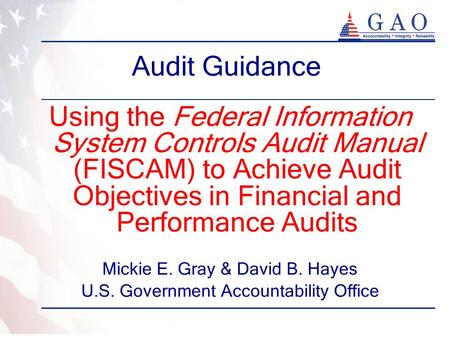 Audit Guidance Using the Federal Information System Controls Audit Manual (FISCAM) to Achieve Audit Objectives in Financial and Performance Audits Mickie.