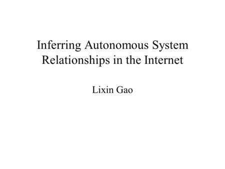 Inferring Autonomous System Relationships in the Internet Lixin Gao.