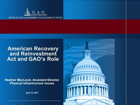 Heather MacLeod, Assistant Director Physical Infrastructure Issues April 15, 2011 American Recovery and Reinvestment Act and GAO's Role.
