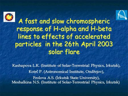 A fast and slow chromospheric response of H-alpha and H-beta lines to effects of accelerated particles in the 26th April 2003 solar flare Kashapova L.K.