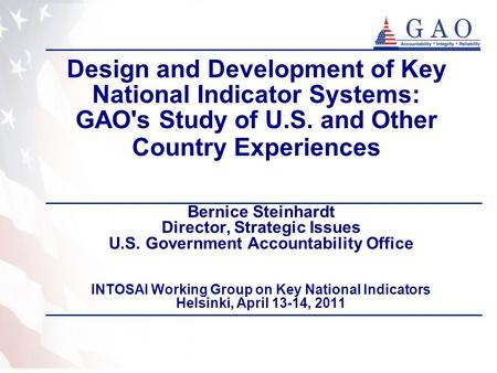 Design and Development of Key National Indicator Systems: GAO's Study of U.S. and Other Country Experiences Bernice Steinhardt Director, Strategic Issues.
