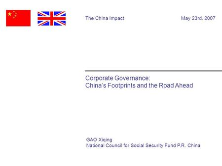 Corporate Governance: China's Footprints and the Road Ahead The China Impact May 23rd. 2007 GAO Xiqing National Council for Social Security Fund P.R. China.