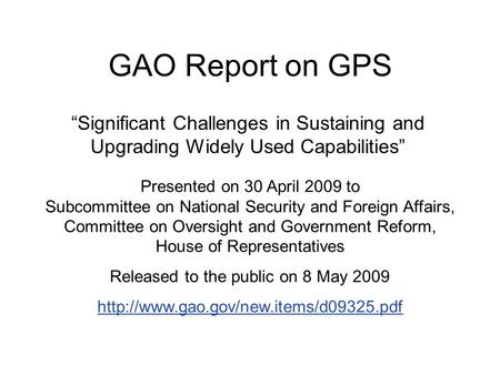 "GAO Report on GPS ""Significant Challenges in Sustaining and Upgrading Widely Used Capabilities"" Presented on 30 April 2009 to Subcommittee on National."