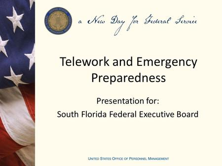 Telework and Emergency Preparedness Presentation for: South Florida Federal Executive Board.